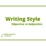 Writing style – Subjective v Objective   Tip 9